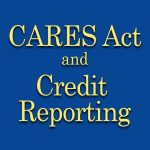 Covid-19, the CARES Act and Credit Reporting